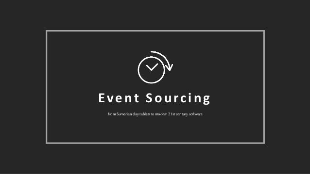 from Sumerian clay tablets to modern 21st century software Event Sourcing