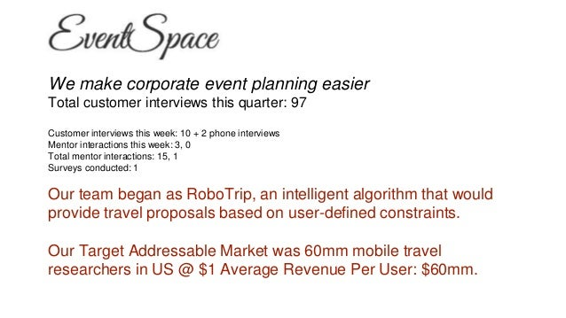 We make corporate event planning easier Total customer interviews this quarter: 97 Customer interviews this week: 10 + 2 p...