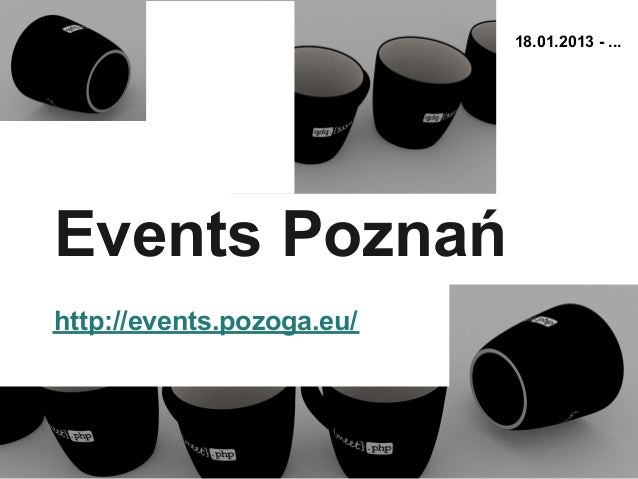 18.01.2013 - ...Events Poznańhttp://events.pozoga.eu/