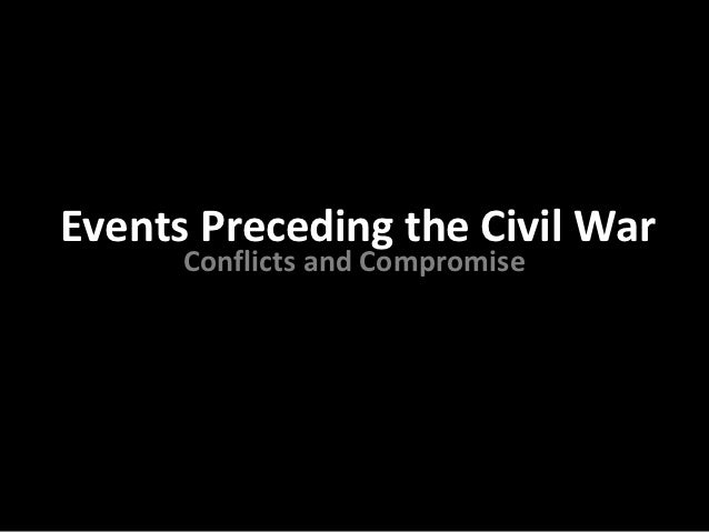 Events Preceding the Civil War      Conflicts and Compromise