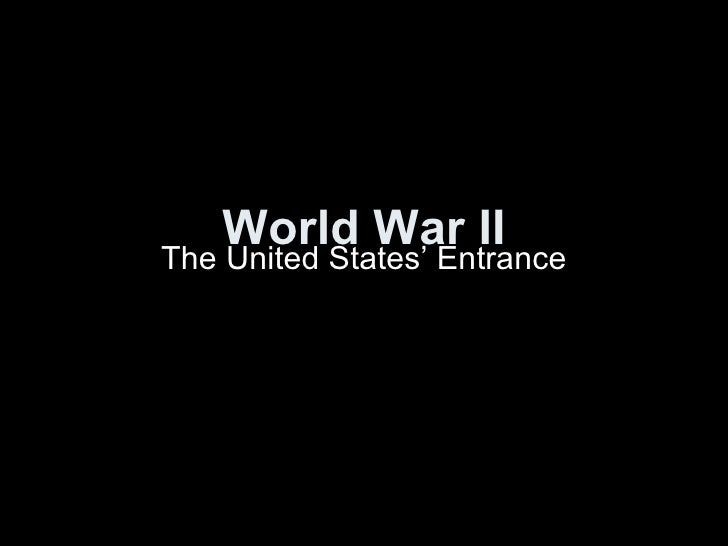 World War II The United States' Entrance
