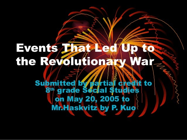 events leading up to the revolutionary war essay The russian revolution of 1905 was a wave of mass  government in the years before leading to  revolutionary events moved to the countryside with.