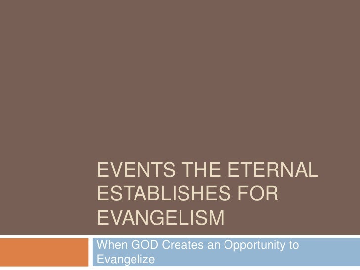 Events the eternal establishes for evangelism<br />When GOD Creates an Opportunity to Evangelize<br />