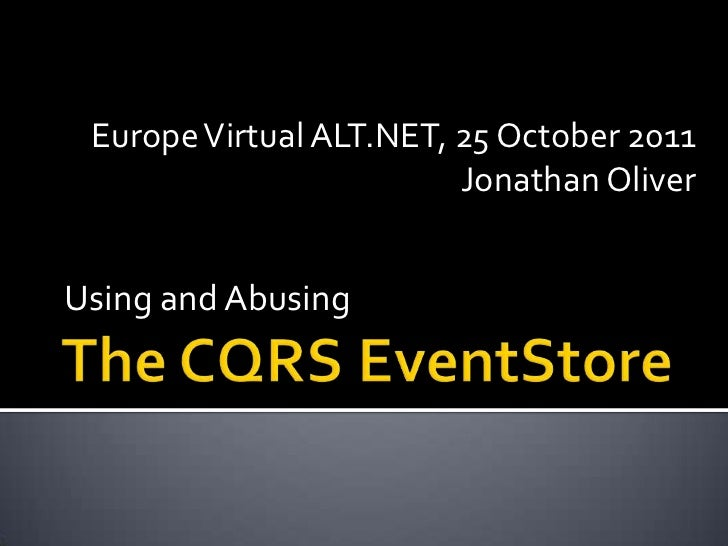 Europe Virtual ALT.NET, 25 October 2011                         Jonathan OliverUsing and Abusing