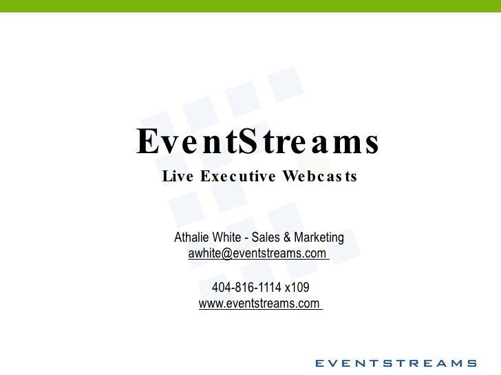 EventStreams Live Executive Webcasts Athalie White - Sales & Marketing  awhite@eventstreams.com  404-816-1114 x109 www.eve...
