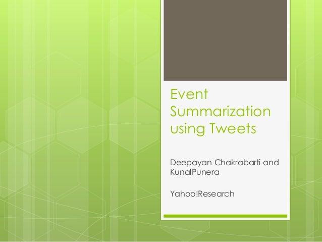 Event Summarization using Tweets Deepayan Chakrabarti and KunalPunera Yahoo!Research