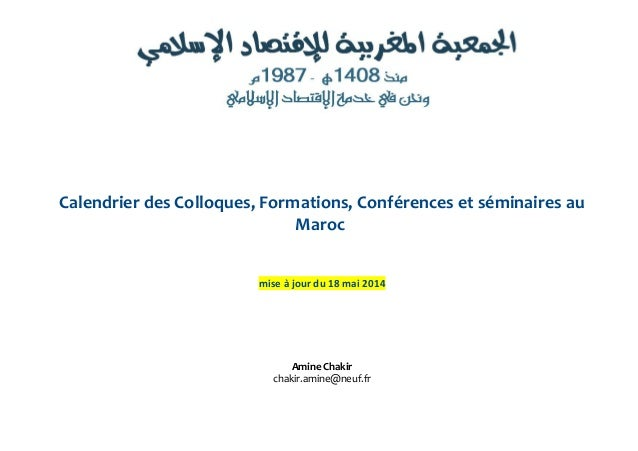 Calendrier des Colloques, Formations, Conférences et séminaires au Maroc mise à jour du 18 mai 2014 Amine Chakir chakir.am...