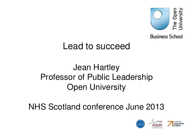 Lead to succeed Jean Hartley Professor of Public Leadership Open University NHS Scotland conference June 2013
