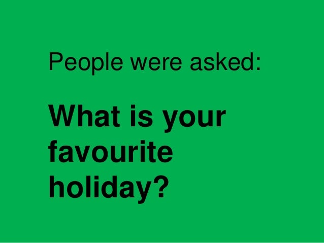 People were asked:  What is your favourite holiday?
