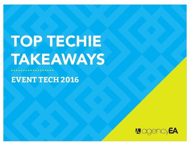 TOP TECHIE TAKEAWAYS EVENT TECH 2016