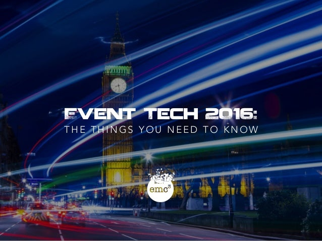 Event Tech 2016: T H E T H I N G S Y O U N E E D T O K N O W