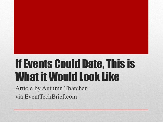 If Events Could Date, This is What it Would Look Like Article by Autumn Thatcher via EventTechBrief.com