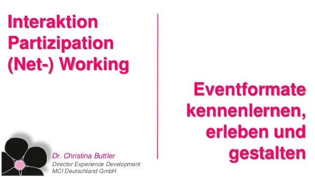 Dr. Christina Buttler Director Experience Development MCI Deutschland GmbH Interaktion Partizipation (Net-) Working Eventf...