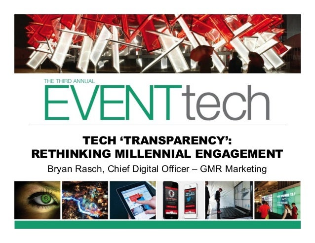 TECH 'TRANSPARENCY': RETHINKING MILLENNIAL ENGAGEMENT Bryan Rasch, Chief Digital Officer – GMR Marketing