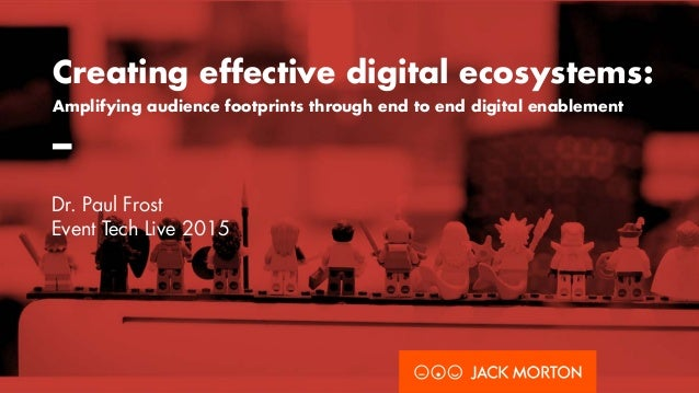 Creating effective digital ecosystems: Amplifying audience footprints through end to end digital enablement – Dr. Paul Fro...