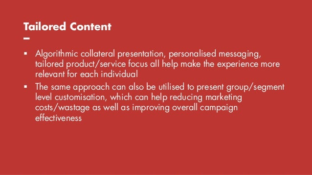 Tailored Content –  Algorithmic collateral presentation, personalised messaging, tailored product/service focus all help ...