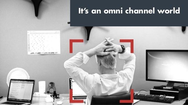 It's an omni channel world
