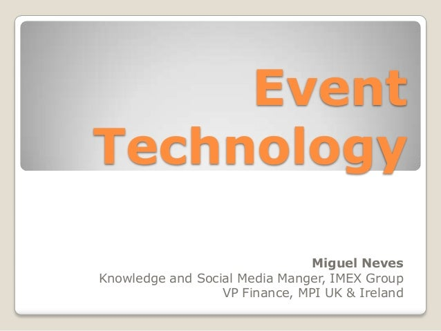EventTechnology                                Miguel NevesKnowledge and Social Media Manger, IMEX Group                  ...