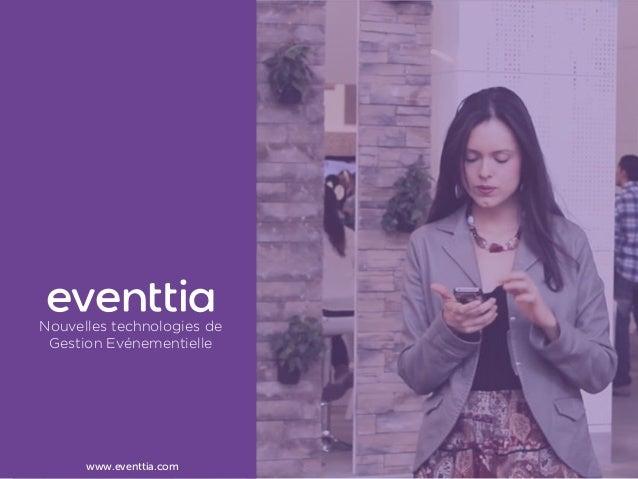 www.eventtia.com Nouvelles technologies de Gestion Evénementielle