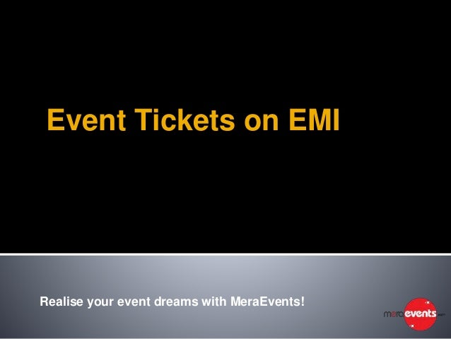 Event Tickets on EMI Realise your event dreams with MeraEvents!