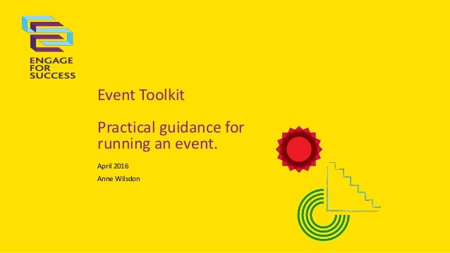 Event Toolkit Practical guidance for running an event. April 2016 Anne Wilsdon