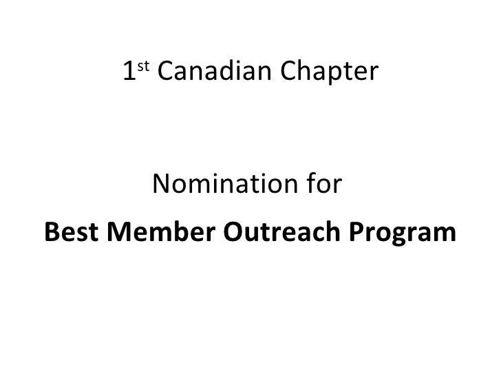 1 st  Canadian Chapter <ul><li>Nomination for  </li></ul><ul><li>Best Member Outreach Program </li></ul>