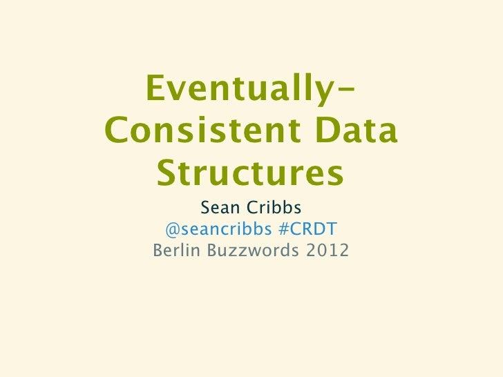 Eventually-Consistent Data   Structures        Sean Cribbs   @seancribbs #CRDT  Berlin Buzzwords 2012