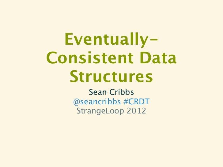 Eventually-Consistent Data   Structures      Sean Cribbs   @seancribbs #CRDT   StrangeLoop 2012