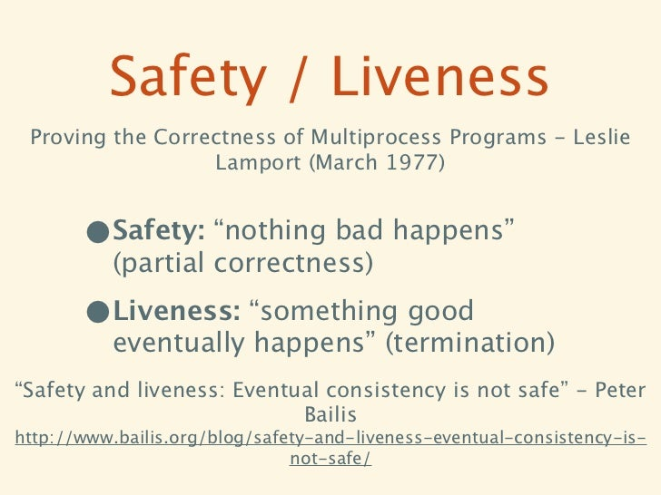 Safety / Liveness Proving the Correctness of Multiprocess Programs - Leslie                  Lamport (March 1977)       •S...