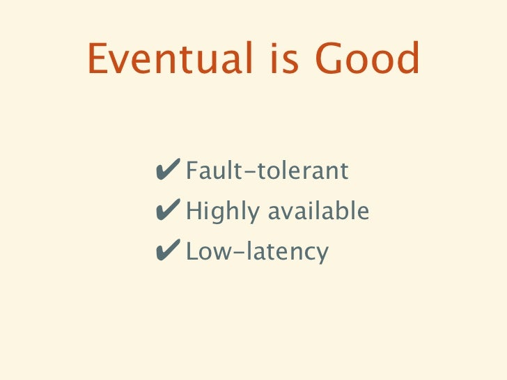 Eventual is Good   ✔ Fault-tolerant   ✔ Highly available   ✔ Low-latency