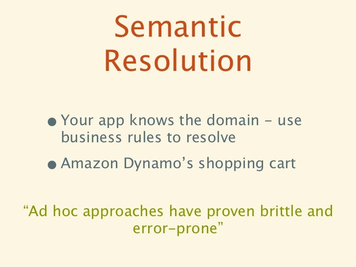 Semantic           Resolution  • Your app knows the domain - use     business rules to resolve  • Amazon Dynamo's shopping...