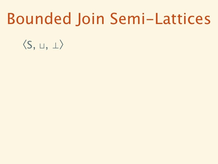 Bounded Join Semi-Lattices 〈S, ⊔, ⊥〉
