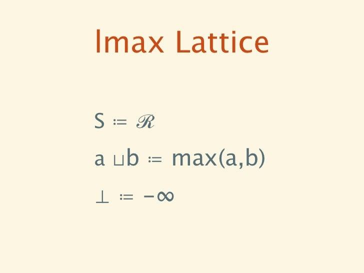 lmax LatticeS≔ℛa ⊔b ≔ max(a,b)⊥ ≔ -∞