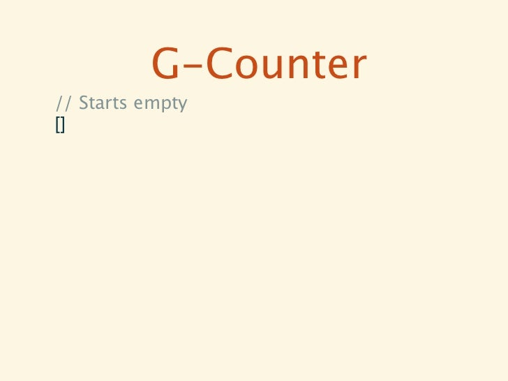 G-Counter// Starts empty[]// A increments twice, forwarding state[{a,1}] // == 1[{a,2}] // == 2