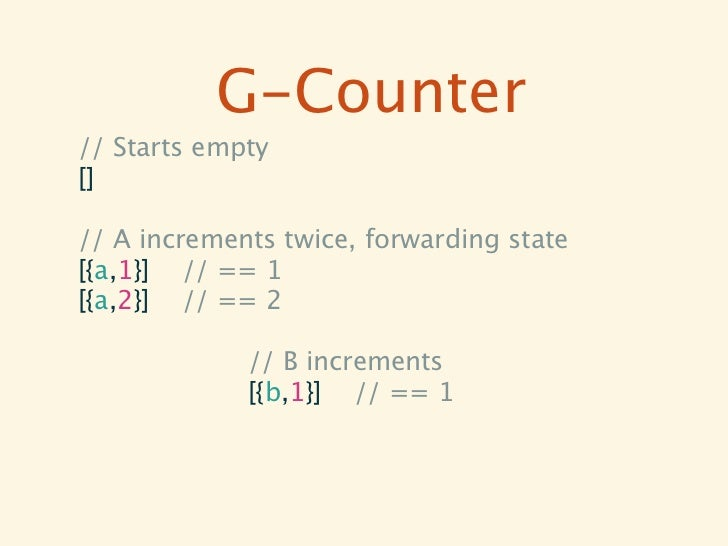 G-Counter// Starts empty[]// A increments twice, forwarding state[{a,1}] // == 1[{a,2}] // == 2                 // B incre...