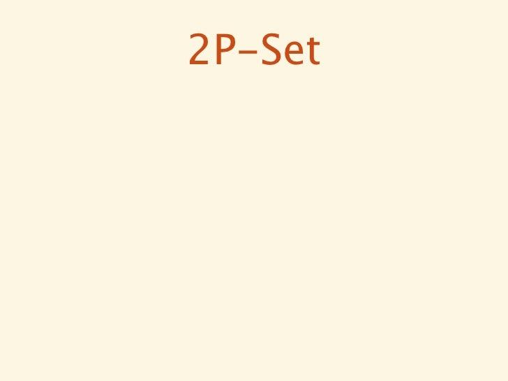 2P-Set// Starts empty{A={},R={}}