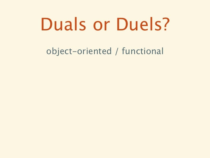 Duals or Duels?object-oriented / functional