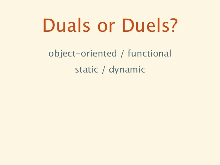 Duals or Duels?object-oriented / functional     static / dynamic