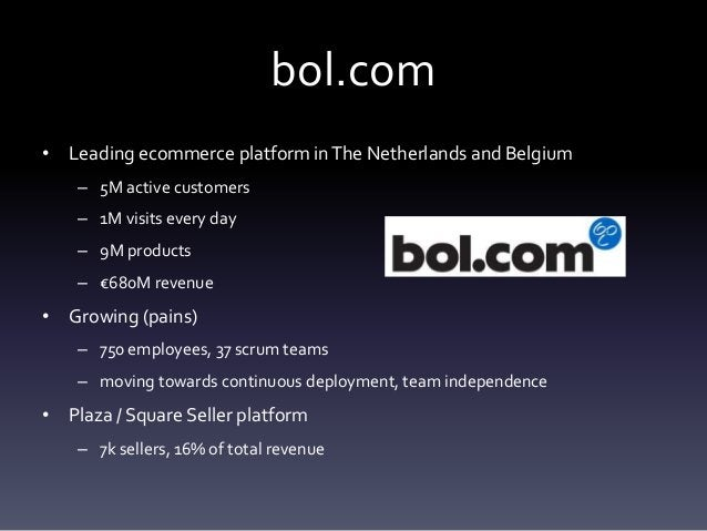 bol.com • Leading ecommerce platform inThe Netherlands and Belgium – 5M active customers – 1M visits every day – 9M produc...