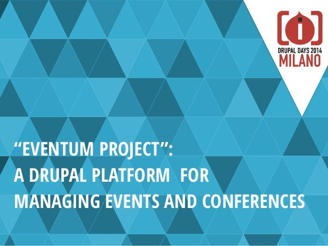 """""""EVENTUM PROJECT"""":  A DRUPAL PLATFORM FOR MANAGING EVENTS AND CONFERENCES"""