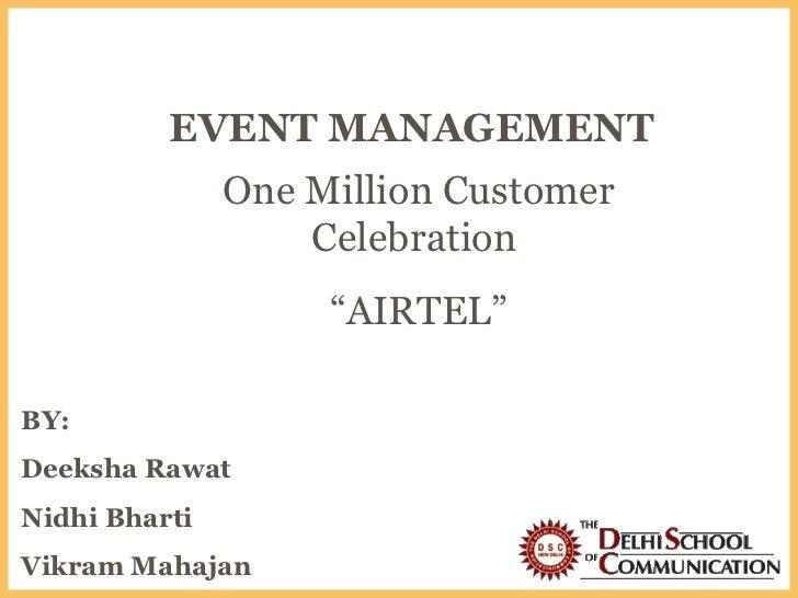 """EVENT MANAGEMENT BY: Deeksha Rawat Nidhi Bharti Vikram Mahajan One Million Customer Celebration  """" AIRTEL"""""""