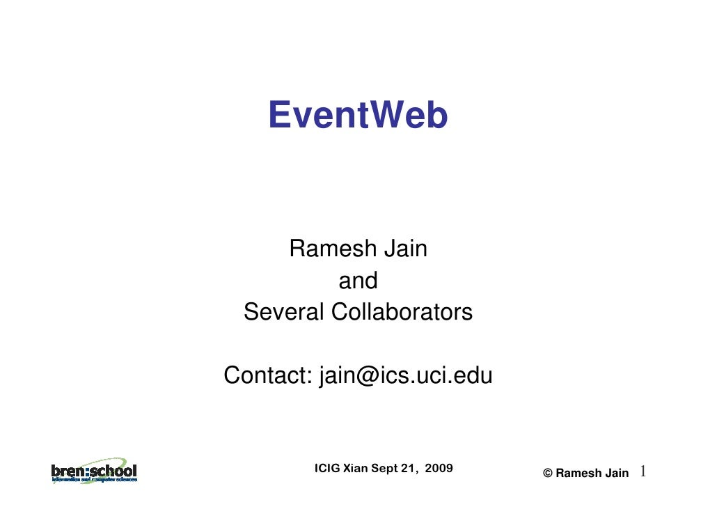EventWeb       Ramesh Jain          and  Several Collaborators  Contact: jain@ics.uci.edu           ICIG Xian Sept 21, 200...