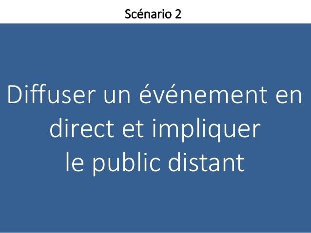 Diffuser un événement en direct et impliquer le public distant Scénario 2