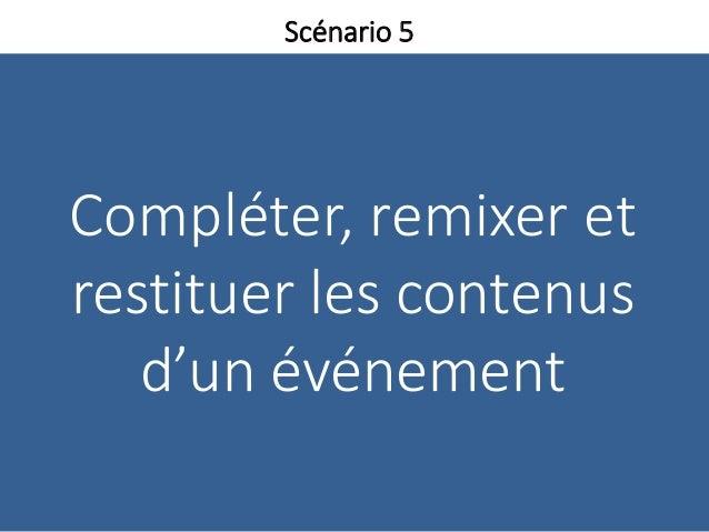 Compléter, remixer et restituer les contenus d'un événement Scénario 5