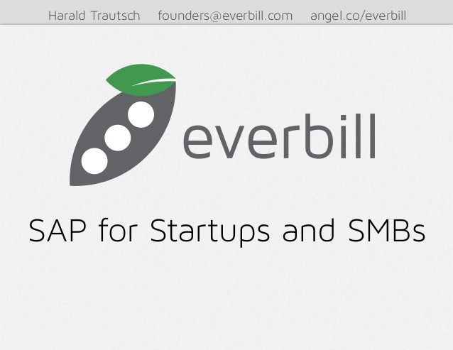 Harald Trautsch   founders@everbill.com   angel.co/everbillSAP for Startups and SMBs