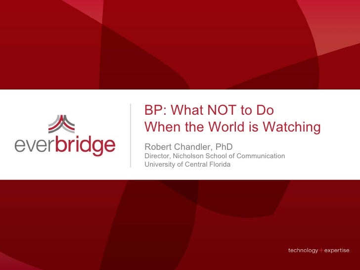 BP: What NOT to Do When the World is Watching Robert Chandler, PhD Director, Nicholson School of Communication University ...
