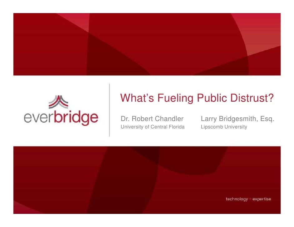 What s What's Fueling Public Distrust? Dr. Robert Chandler             Larry Bridgesmith, Esq. University of Central Flori...