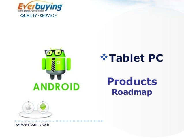 Tablet PC www.everbuying.com Products Roadmap