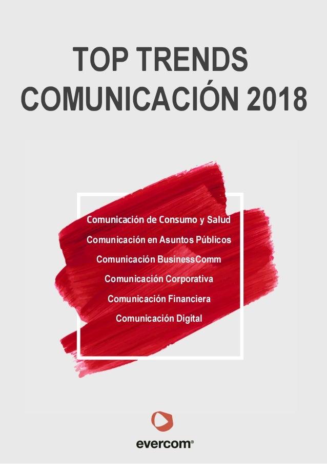 TOP TRENDS COMUNICACIÓN 2018 Comunicación de Consumo y Salud Comunicación en Asuntos Públicos Comunicación BusinessComm Co...