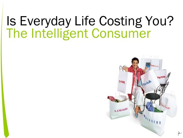 Is Everyday Life Costing You? The Intelligent Consumer